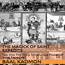 The Magick of Saint Expedite: Tap into the Truly Miraculous Power of Saint Expedite (Magick of the Saints Book 2) (       UNABRIDGED) by Baal Kadmon Narrated by Resheph