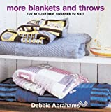 More Blankets and Throws: 100 New Great Squares to Knit Debbie Abrahams