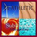 Be Athletic Subliminal Affirmations: Excel at Sports & Increase Athleticism, Solfeggio Tones, Binaural Beats, Self Help Meditation Hypnosis Speech by Subliminal Hypnosis Narrated by Joel Thielke