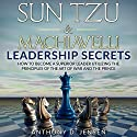 Sun Tzu & Machiavelli Leadership Secrets: How to Become a Superior Leader Utilizing the Principles of The Art of War and The Prince Audiobook by Anthony D. Jensen Narrated by Jimmy Vandivier