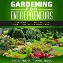 Gardening For Entrepreneurs: Gardening Techniques for High Yield, High Profit Crops Audiobook by  Entrepreneur Publishing Narrated by Joshua Hernandez
