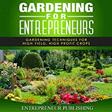 Gardening For Entrepreneurs: Gardening Techniques for High Yield, High Profit Crops (       UNABRIDGED) by Entrepreneur Publishing Narrated by Joshua Hernandez