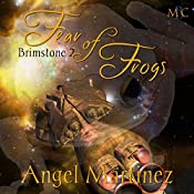 Fear of Frogs: Brimstone, Book 2 | Angel Martinez