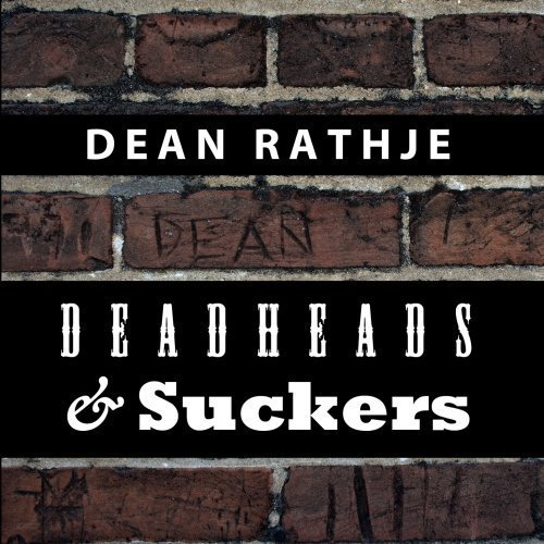 Deadheads & Suckers by Dean Rathje