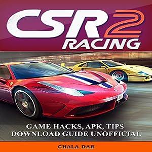 CSR Racing 2: Game Hacks, Apk, Tips Download Guide Unofficial Hörbuch von Chala Dar Gesprochen von: David L. White