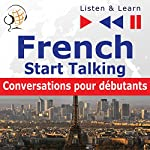 French - Start Talking : Conversations pour débutants - 30 Topics at Elementary Level: A1-A2 (Listen & Learn to Speak) | Dorota Guzik