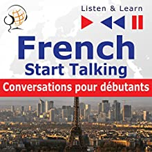 French - Start Talking : Conversations pour débutants - 30 Topics at Elementary Level: A1-A2 (Listen & Learn to Speak) Audiobook by Dorota Guzik Narrated by Nicolas Rougier, Gilles Quentel,  Maybe Theatre Company