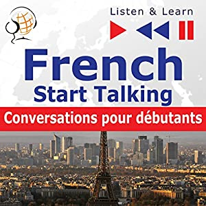 French - Start Talking : Conversations pour débutants - 30 Topics at Elementary Level: A1-A2 (Listen & Learn to Speak) Hörbuch
