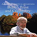 Advancing Spiritual Awareness: Belief: Trust and Credibility Speech by David R. Hawkins Narrated by David R. Hawkins