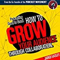 Podcasting Good to Great: How to Grow Your Audience through Collaboration (       UNABRIDGED) by Jared Easley Narrated by Jared Easley