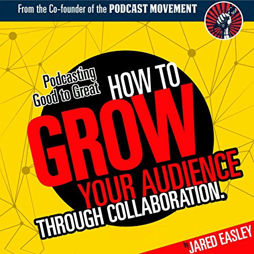 Podcasting Good to Great: How to Grow Your Audience through Collaboration PDF Download Free
