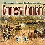 Kennesaw Mountain: Sherman, Johnston, and the Atlanta Campaign | Earl J. Hess
