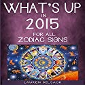 What's Up in 2015 for All Zodiac Signs Audiobook by Lauren Delsack Narrated by Lauren Delsack