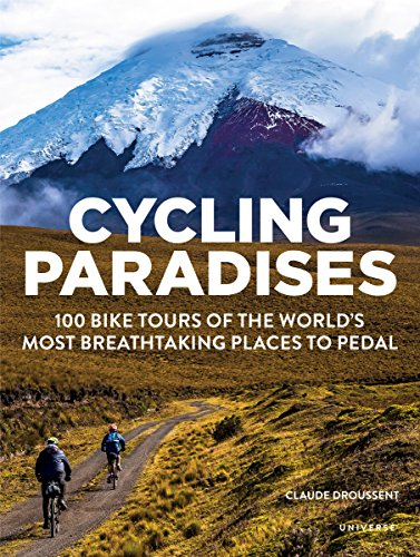 Cycling Paradises: 100 Bike Tours of the World's Most Breathtaking Places to Pedal [Droussent, Claude] (Tapa Blanda)