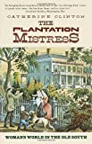 The Plantation Mistress: Woman's World in the Old South (0394722531) by Clinton, Catherine