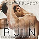 RUIN - The Complete Series: Part One, Part Two & Part Three Audiobook by Deborah Bladon Narrated by Angela Starling