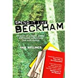 Spend it Like Beckham: 30 Years of Scandal, Power and Money Supporting Club and Countryby Paul Wellings