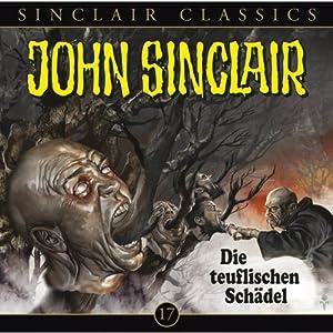 Die teuflischen Schädel(John Sinclair Classics 17) Hörspiel