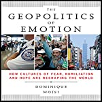 The Geopolitics of Emotion: How Cultures of Fear, Humiliation, and Hope are Reshaping the World | Dominique Moisi