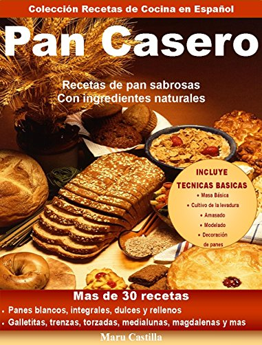 Pan Casero: Recetas de pan sabrosas con ingredientes naturales (Spanish Edition) by Maru Castilla