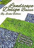 LANDSCAPE DESIGN BASICS: Effective Landscaping Techniques and Plant Types