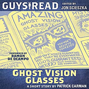 Guys Read: Ghost Vision Glasses Audiobook