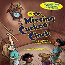 The Missing Cuckoo Clock: A Mystery About Gravity Audiobook by Lynda Beauregard Narrated by  Book Buddy Digital Media