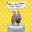 Lord and Lady Bunny - Almost Royalty! Audiobook by Polly Horvath Narrated by Polly Horvath