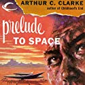 Prelude to Space (       UNABRIDGED) by Arthur C. Clarke Narrated by Derek Perkins