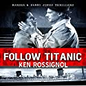Follow Titanic: A Marsha & Danny Jones Thriller, Book 3 Audiobook by Ken Rossignol Narrated by George Ridgeway