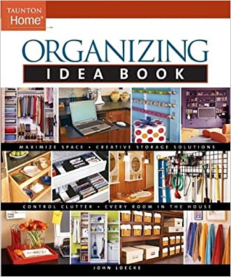 Organizing Idea Book (Taunton Home Idea Books) written by John Loecke