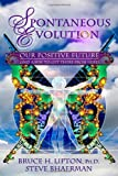 By Bruce H. Lipton Ph.D. Ph.D. Spontaneous Evolution: Our Positive Future (and a Way to Get There from Here) (First Edition)