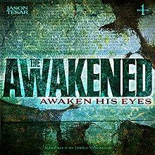 Awaken His Eyes: The Awakened Book One (       UNABRIDGED) by Jason Tesar Narrated by James Norwood