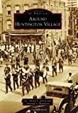 img - for Around Huntington Village (Images of America (Arcadia Publishing)) book / textbook / text book
