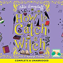 How to Catch a Witch Audiobook by Abie Longstaff Narrated by Ashleigh Cheadle
