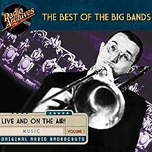 Best of the Big Bands, Volume 1 Radio/TV Program by  multiple radio networks Narrated by Tommy Dorsey, Woody Herman, Count Basie, Charlie Barnet, Vaughn Monroe, Les Brown