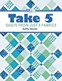 Take 5: Quilts from Just 5 Fabrics