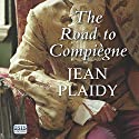 The Road to Compiègne Audiobook by Jean Plaidy Narrated by Jilly Bond