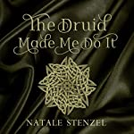 The Druid Made Me Do It: Pandora, Book 2 | Natale Stenzel