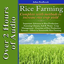Rice Farming: Complete with Methods to Increase Rice Crop Yield Audiobook by Julian Bradbrook Narrated by Millian Quinteros
