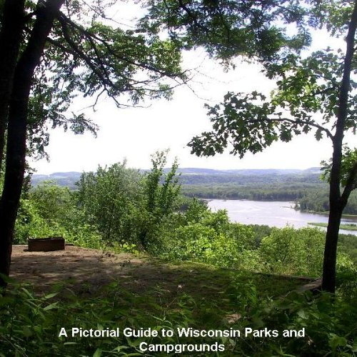 A Pictorial Guide to Wisconsin Parks and Campgrounds - The Ultimate Wisconsin Camping and Outdoor Recreation Guide