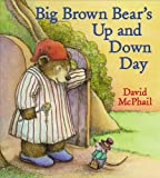 Big Brown Bear's Up and Down Day (015205684X) by McPhail, David