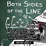 Both Sides of the Line: The True Story of a Life-Changing Football Mentor Who Became a Longtime Target of America's Most Wanted | Kevin Kelly
