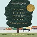 Riding the Bus with My Sister: A True Life Journey (       UNABRIDGED) by Rachel Simon Narrated by Rachel Simon