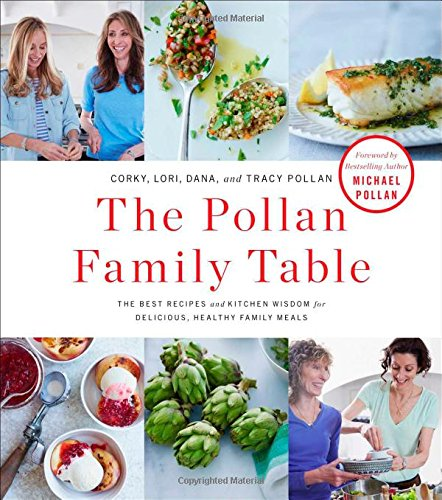 The Pollan Family Table: The Best Recipes and Kitchen Wisdom for Delicious, Healthy Family Meals by Corky Pollan, Lori Pollan, Dana Pollan, Tracy Pollan