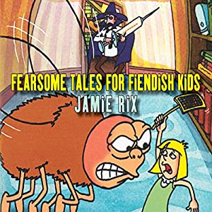 Fearsome Tales for Fiendish Kids Audiobook