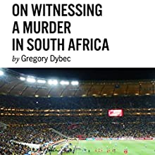 On Witnessing a Murder in South Africa (       UNABRIDGED) by Gregory Dybec Narrated by Kevin T. Collins