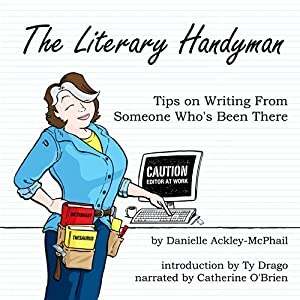 The Literary Handyman: Tips on Writing from Someone Who's Been There | [Danielle Ackley-McPhail]