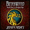 Bitterwood: Dragon Age, Book 1 Audiobook by James Maxey Narrated by Dave Thompson