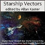 Starship Vectors | Stephen Baxter,Elizabeth Bear,Sarah Monette,Charles Coleman Finlay,Gwyneth Jones,Nancy Kress,Robert Reed,Allan Kaster (editor)